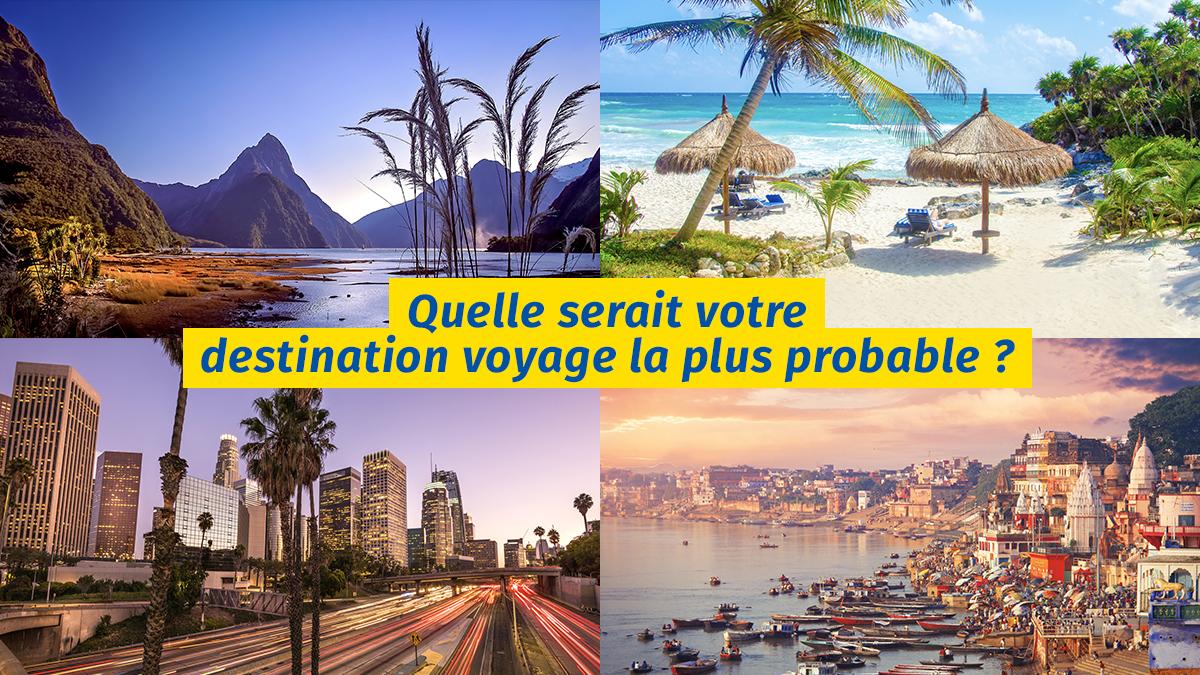 Quelle serait votre destination voyage la plus probable ?